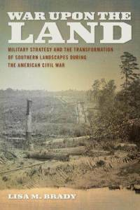war-upon-land-military-strategy-transformation-southern-landscapes-lisa-m-brady-paperback-cover-art