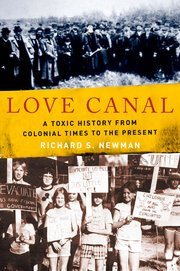 Richard S. Newman, Love Canal: A Toxic History from Colonial Times to the Present (Oxford, 2016)
