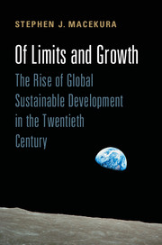 Stephen J. Macekura, Of Limits and Growth: The Rise of Global Sustainable Development in the Twentieth Century (Cambridge, 2015)